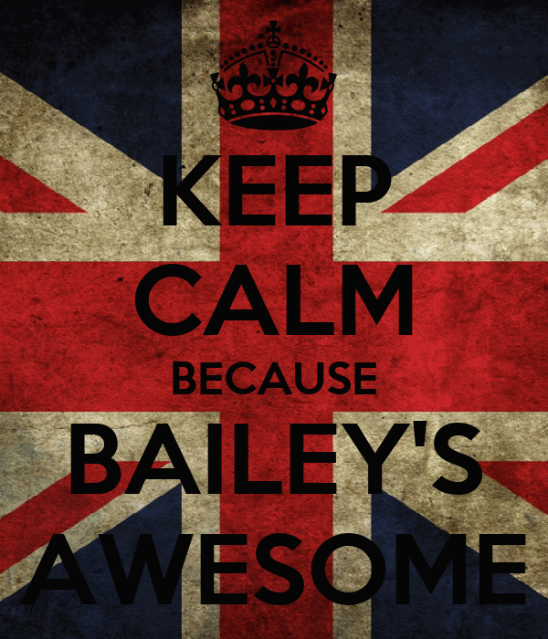KEEP CALM BECAUSE BAILEY'S AWESOME