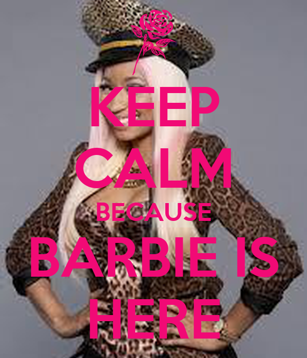 KEEP CALM BECAUSE BARBIE IS HERE