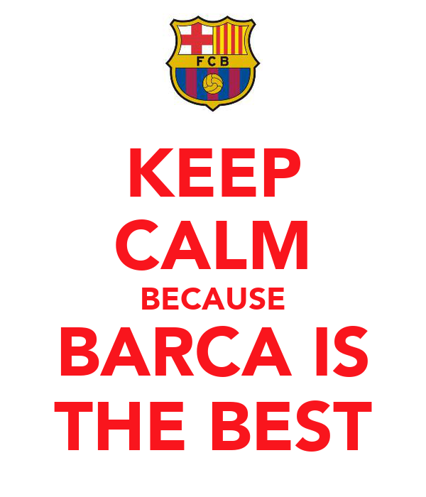 KEEP CALM BECAUSE BARCA IS THE BEST