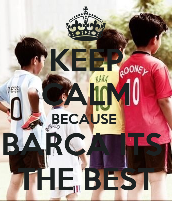 KEEP CALM BECAUSE  BARCA ITS  THE BEST