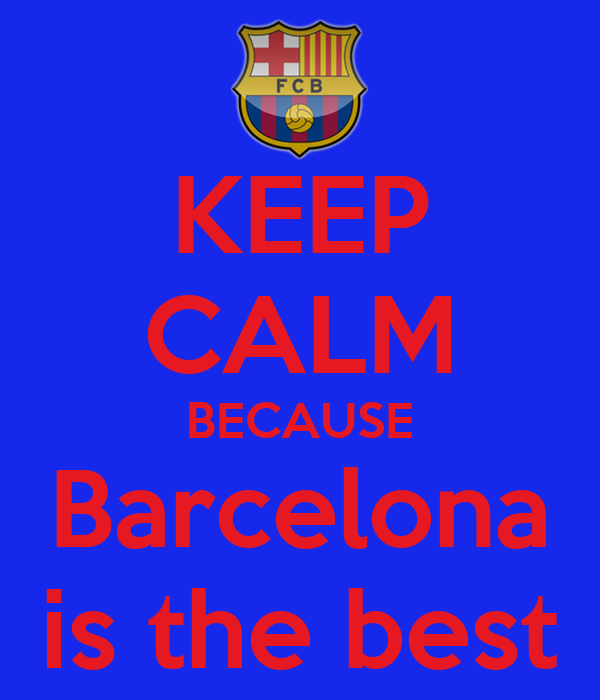 KEEP CALM BECAUSE Barcelona is the best