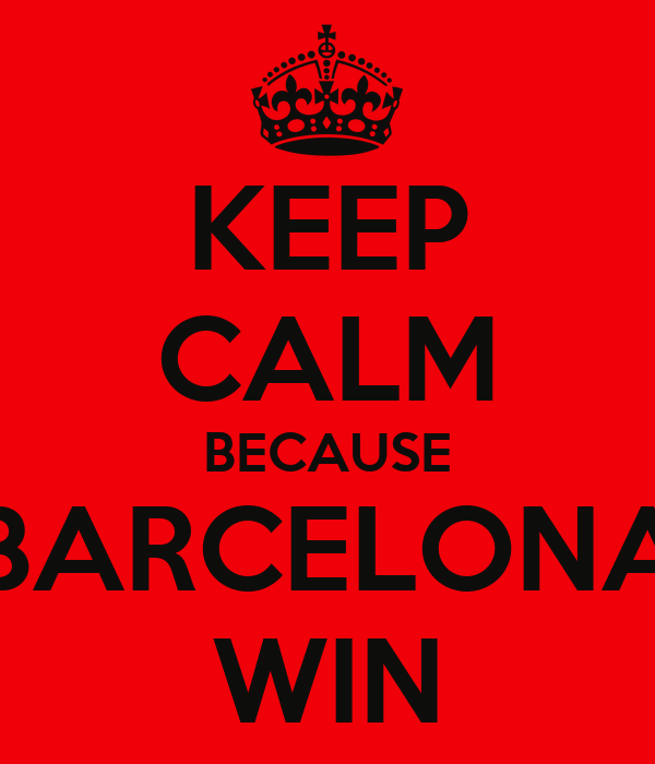 KEEP CALM BECAUSE BARCELONA WIN