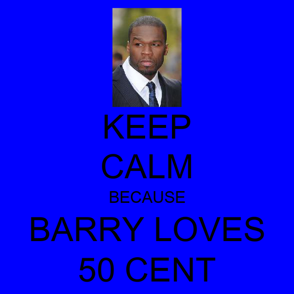 KEEP CALM BECAUSE BARRY LOVES 50 CENT