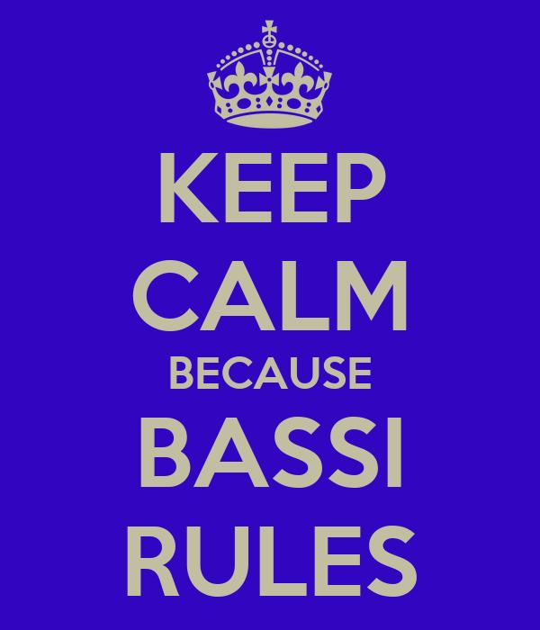 KEEP CALM BECAUSE BASSI RULES