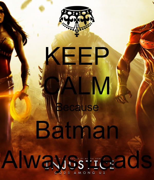 KEEP CALM Because Batman Always Leads