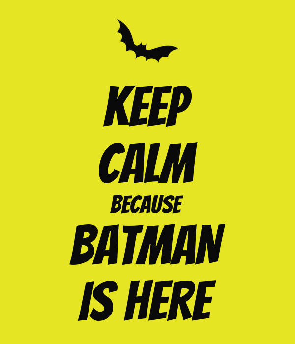 KEEP CALM BECAUSE BATMAN IS HERE