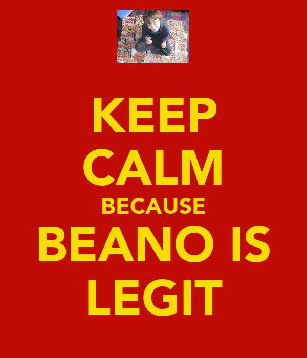 KEEP CALM BECAUSE BEANO IS LEGIT