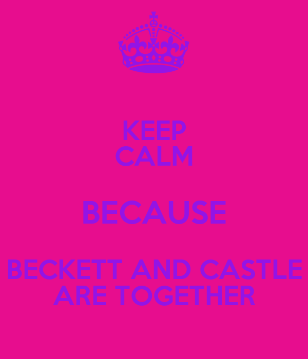 KEEP CALM BECAUSE BECKETT AND CASTLE ARE TOGETHER