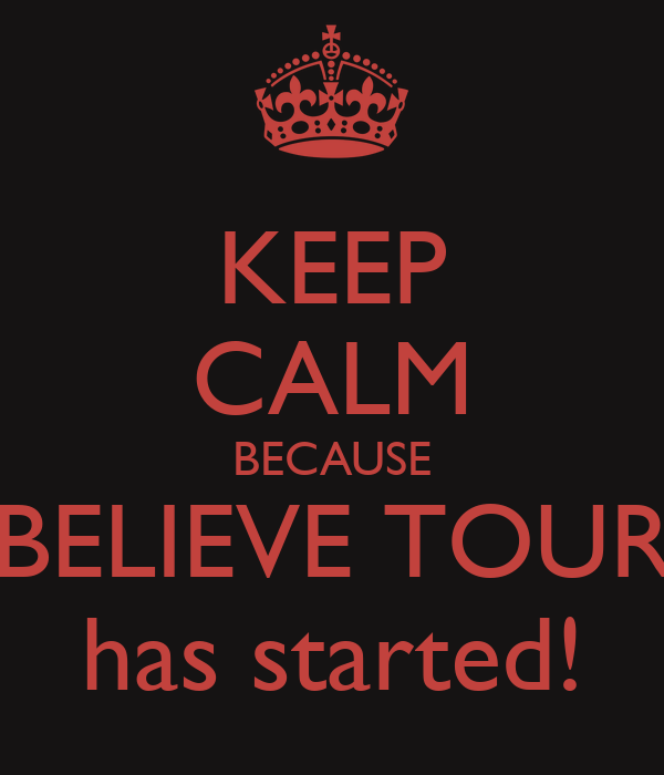KEEP CALM BECAUSE BELIEVE TOUR has started!