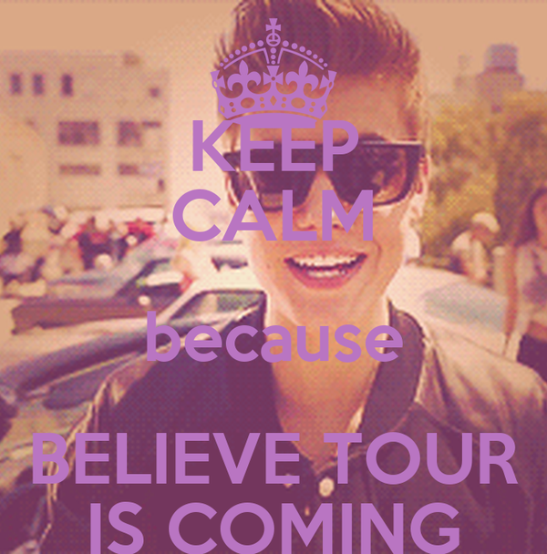 KEEP CALM because BELIEVE TOUR IS COMING