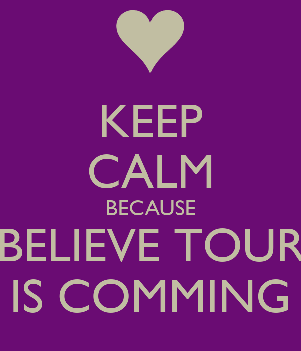 KEEP CALM BECAUSE BELIEVE TOUR IS COMMING