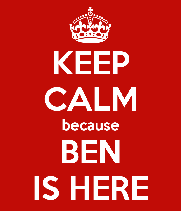KEEP CALM because BEN IS HERE