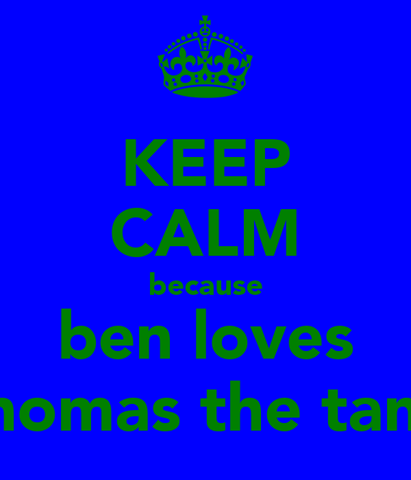 KEEP CALM because ben loves thomas the tank