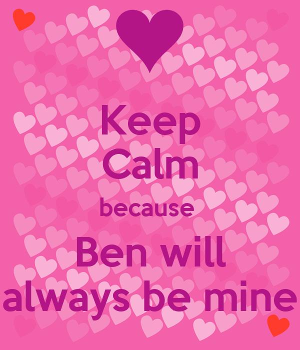Keep Calm because  Ben will always be mine
