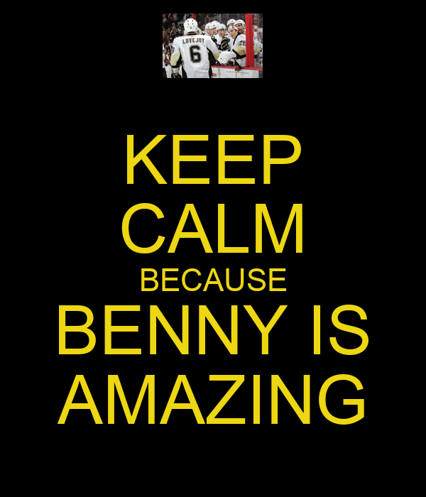 KEEP CALM BECAUSE BENNY IS AMAZING
