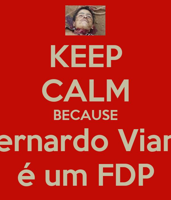 KEEP CALM BECAUSE Bernardo Viana é um FDP