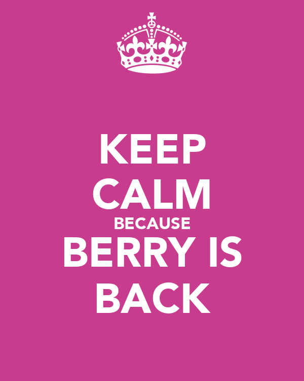 KEEP CALM BECAUSE BERRY IS BACK