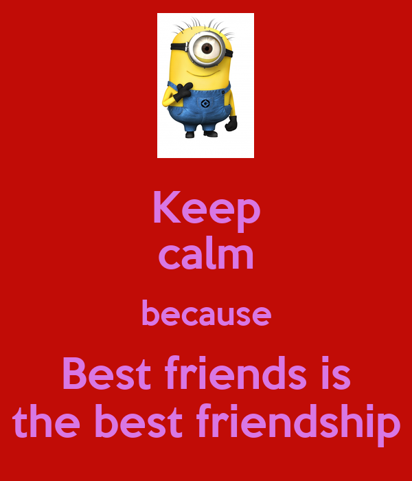 Keep calm because Best friends is the best friendship