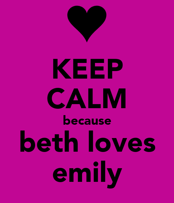 KEEP CALM because beth loves emily