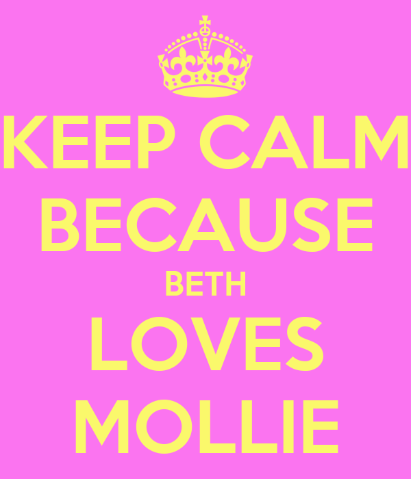 KEEP CALM BECAUSE BETH LOVES MOLLIE