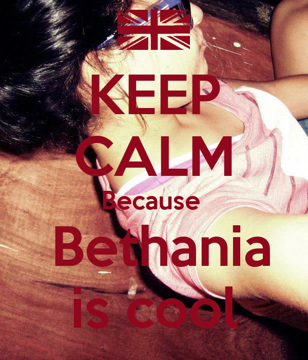KEEP CALM Because   Bethania is cool