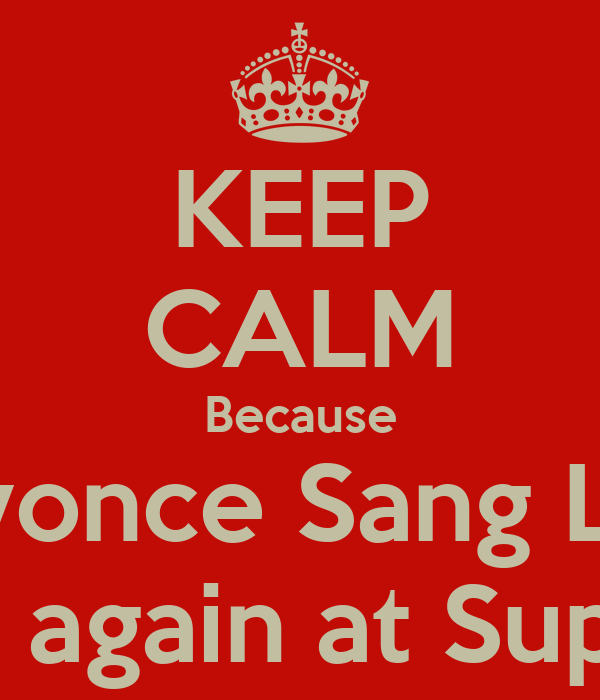 KEEP CALM Because Beyonce Sang Live And will again at Super Bowl