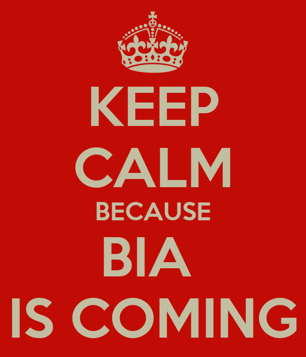 KEEP CALM BECAUSE BIA  IS COMING