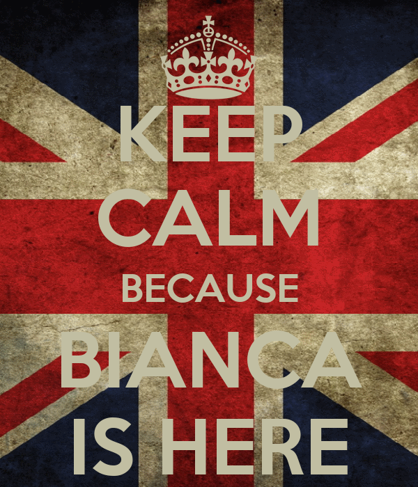 KEEP CALM BECAUSE BIANCA IS HERE
