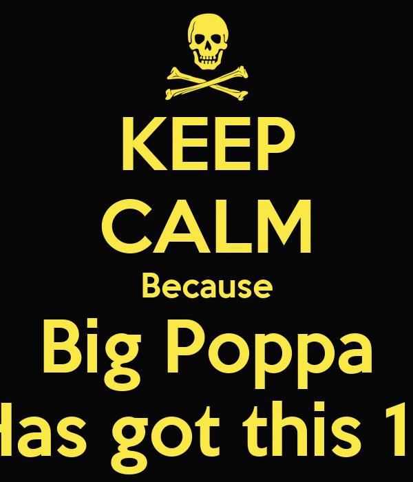 KEEP CALM Because Big Poppa Has got this 1.