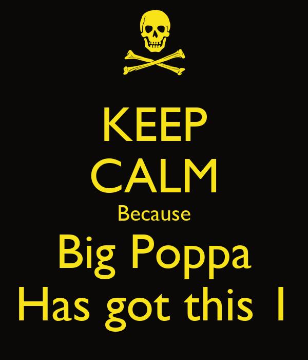 KEEP CALM Because Big Poppa Has got this 1