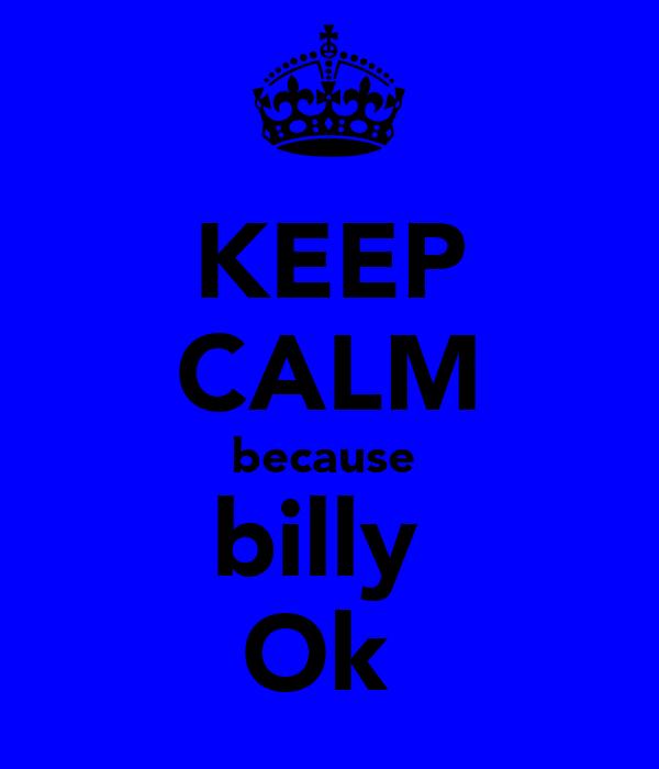KEEP CALM because  billy  Ok