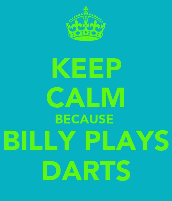 KEEP CALM BECAUSE  BILLY PLAYS DARTS