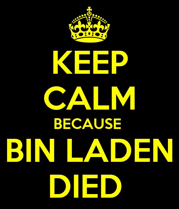 KEEP CALM BECAUSE  BIN LADEN DIED