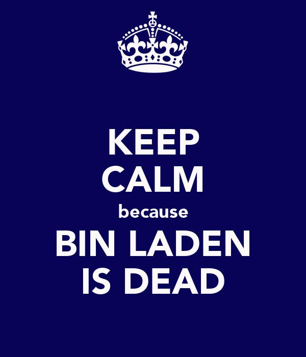 KEEP CALM because BIN LADEN IS DEAD