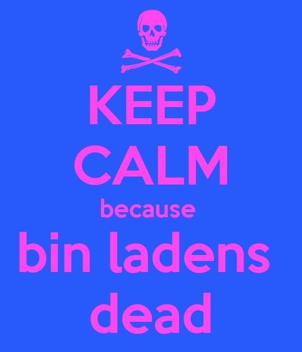 KEEP CALM because  bin ladens  dead