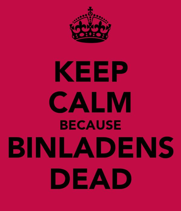 KEEP CALM BECAUSE BINLADENS DEAD
