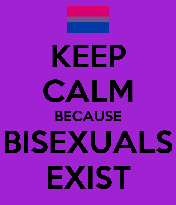 KEEP CALM BECAUSE BISEXUALS EXIST