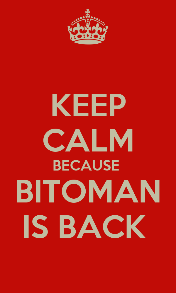 KEEP CALM BECAUSE  BITOMAN IS BACK