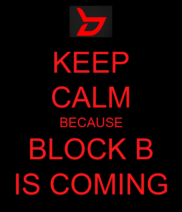 KEEP CALM BECAUSE BLOCK B IS COMING