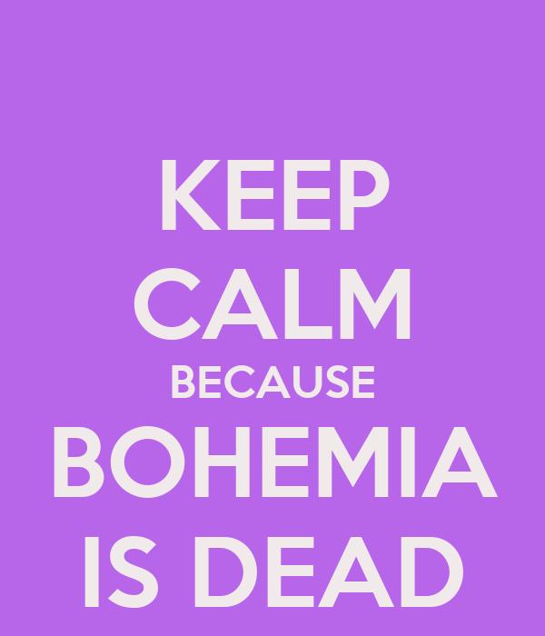 KEEP CALM BECAUSE BOHEMIA IS DEAD