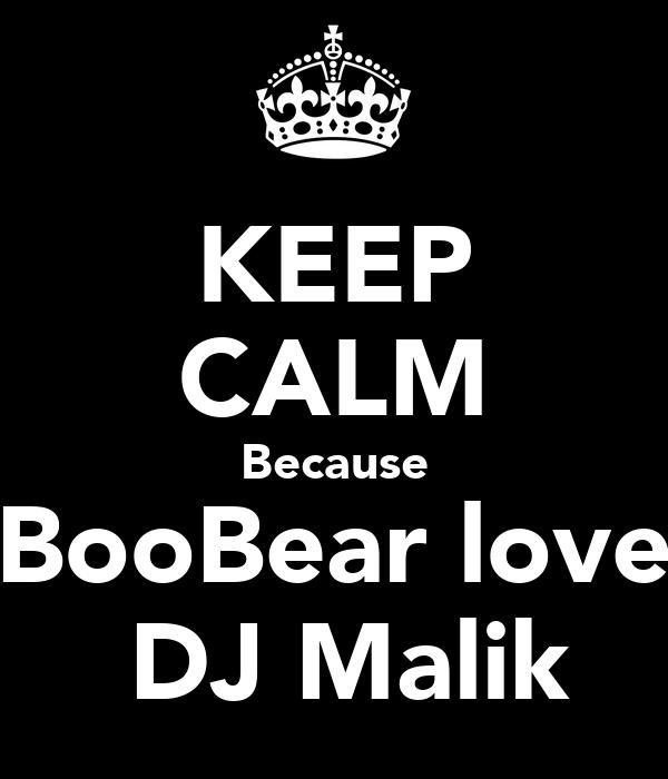 KEEP CALM Because BooBear love  DJ Malik