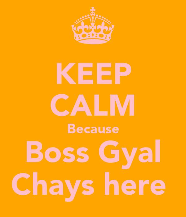 KEEP CALM Because Boss Gyal Chays here