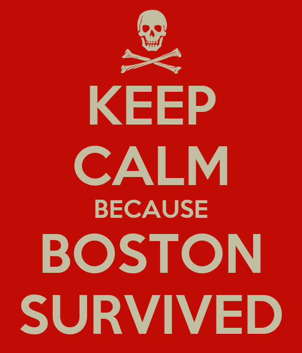 KEEP CALM BECAUSE BOSTON SURVIVED