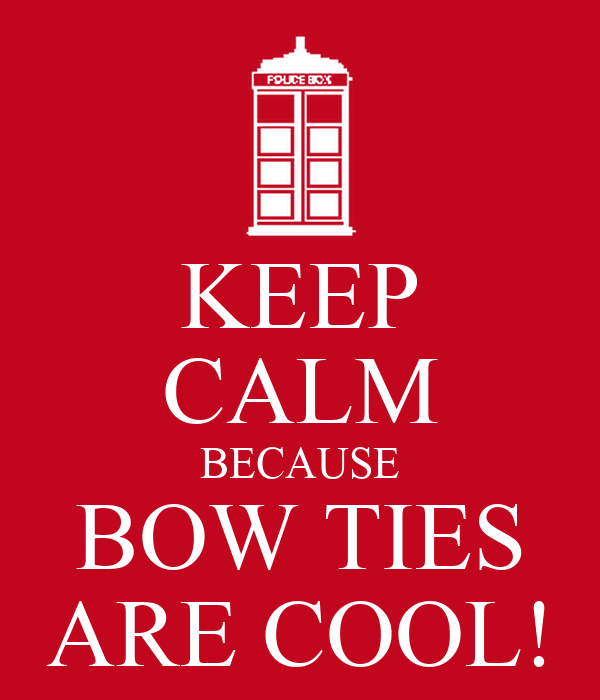 KEEP CALM BECAUSE BOW TIES ARE COOL!