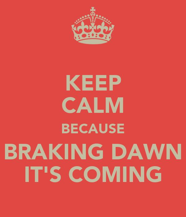 KEEP CALM BECAUSE BRAKING DAWN IT'S COMING