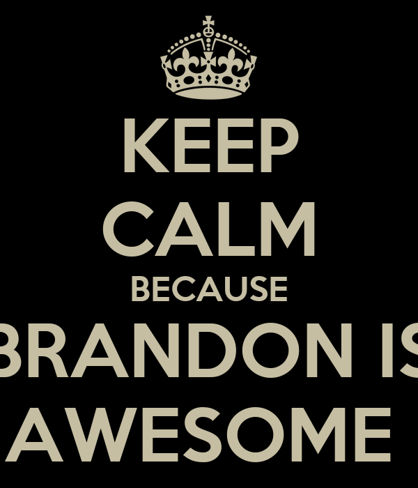KEEP CALM BECAUSE BRANDON IS AWESOME