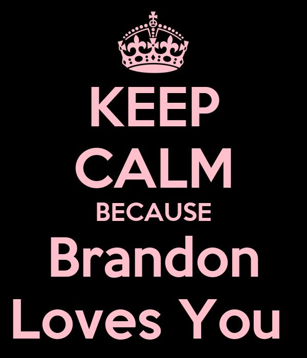 KEEP CALM BECAUSE Brandon Loves You