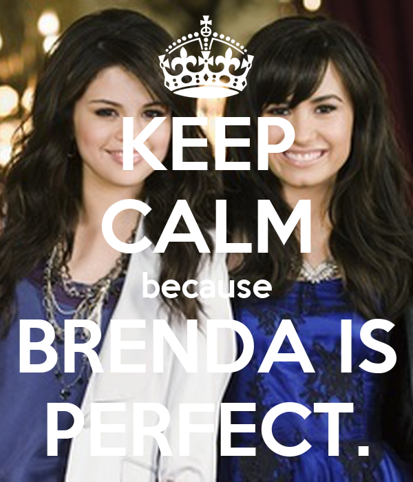 KEEP CALM because BRENDA IS PERFECT.