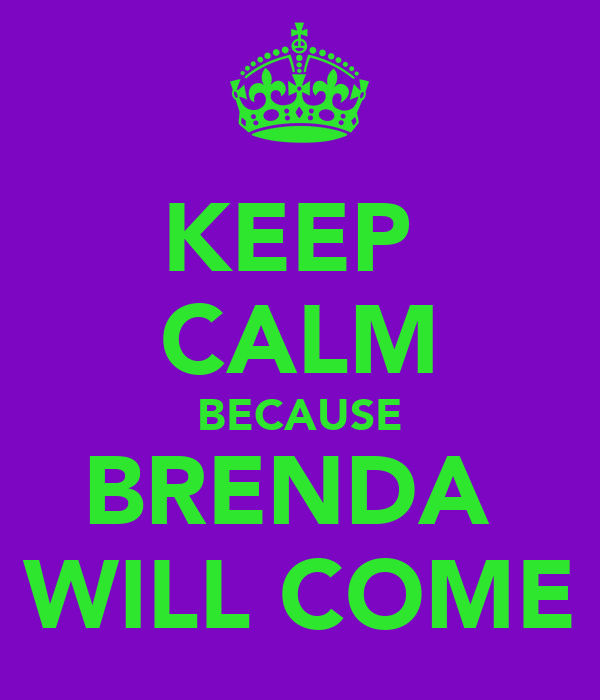 KEEP  CALM BECAUSE BRENDA  WILL COME