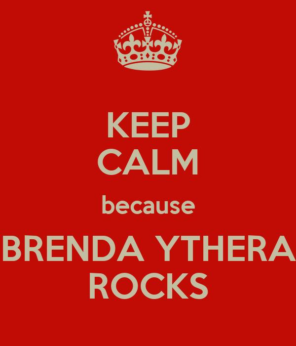 KEEP CALM because BRENDA YTHERA ROCKS